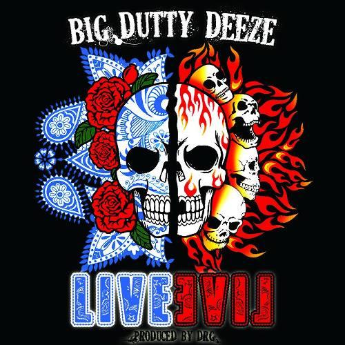 Big Dutty Deeze - Live Evil